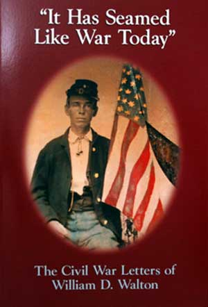 'It Has Seamed Like War Today' – The Civil War Letters of William D. Walton